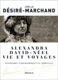 Alexandra David-Néel. Vie et voyages | Désiré-Marchand, Joëlle