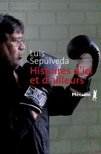 Histoires d'ici et d'ailleurs | Sepúlveda, Luis. Auteur