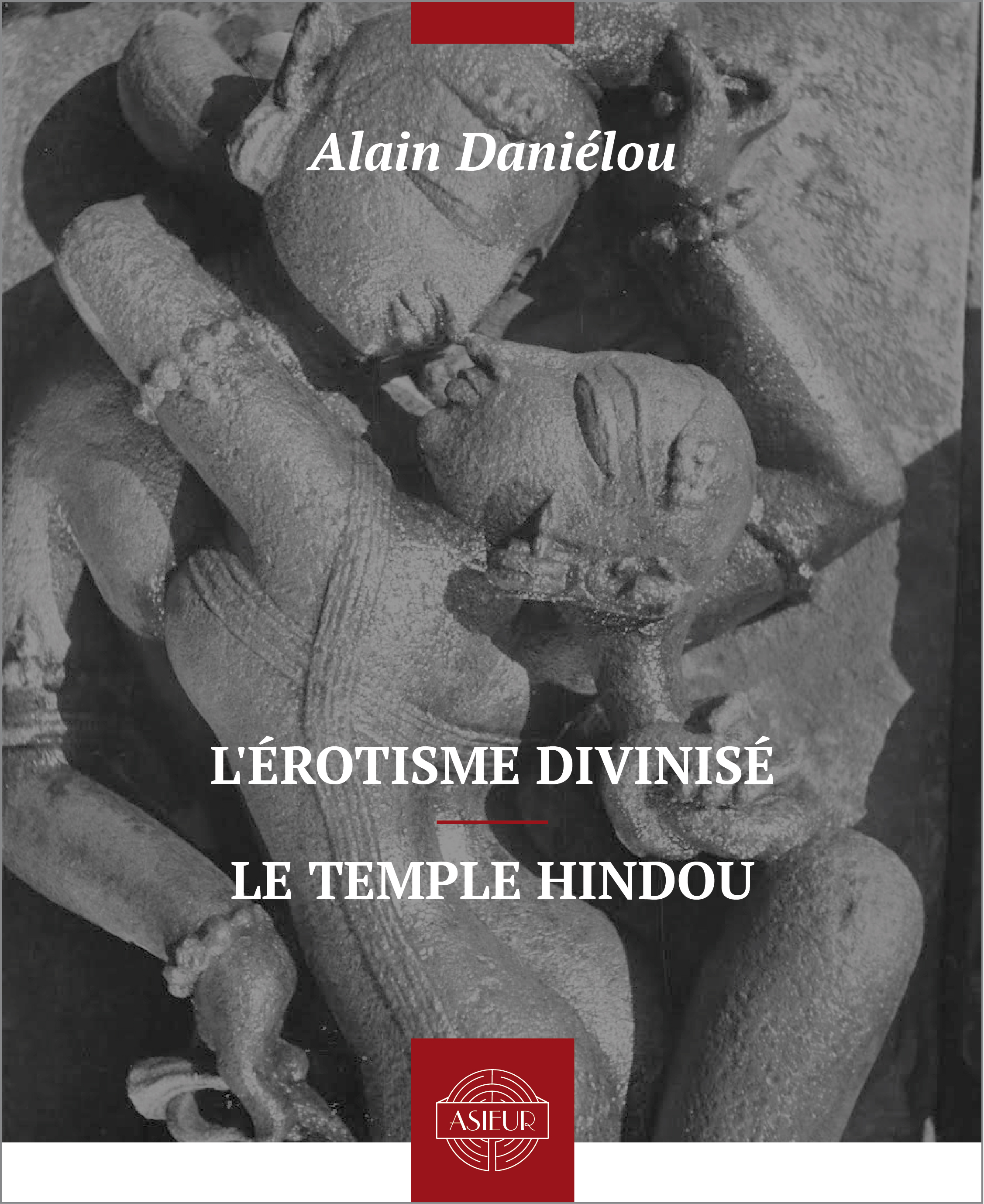 L'érotisme divinisé - Le temple hindou