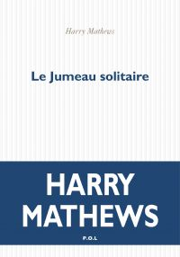 Le Jumeau solitaire | Mathews, Harry. Auteur