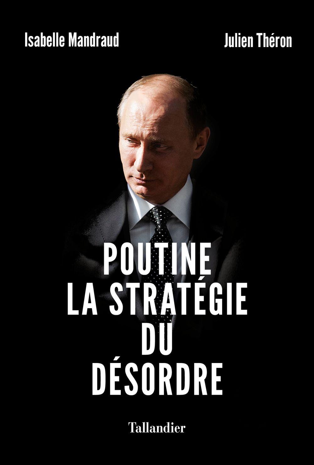 Poutine, la stratégie du désordre   Mandraud, Isabelle. Auteur