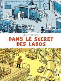 Dans le secret des labos - tome 0 - Visitez les plus grands sites scientifiques et techniques de France et alentours