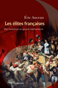 Les élites françaises. Des Lumières au grand confinement | Anceau, Eric. Auteur