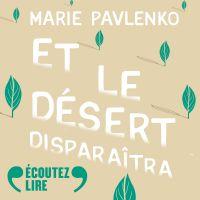 Et le désert disparaîtra | Pavlenko, Marie. Auteur