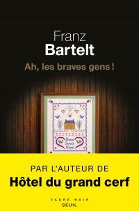 Ah, les braves gens ! | Bartelt, Franz. Auteur