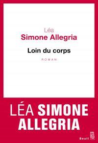 Loin du corps | Simone Allegria, Léa (1988?-....). Auteur