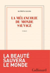 La mélancolie du monde sauvage | Kalda, Katrina (1980-....). Auteur