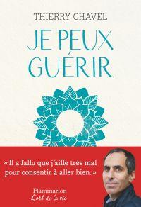 Je peux guérir | Chavel, Thierry (1971-....). Auteur