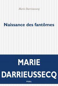 Naissance des fantômes | Darrieussecq, Marie (1969-....). Auteur
