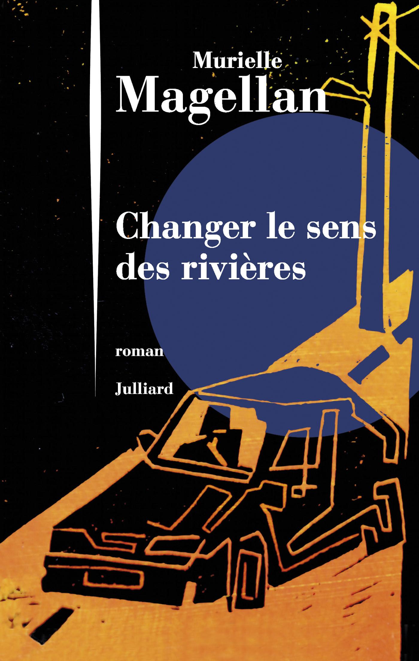 Changer le sens des rivières | MAGELLAN, Murielle