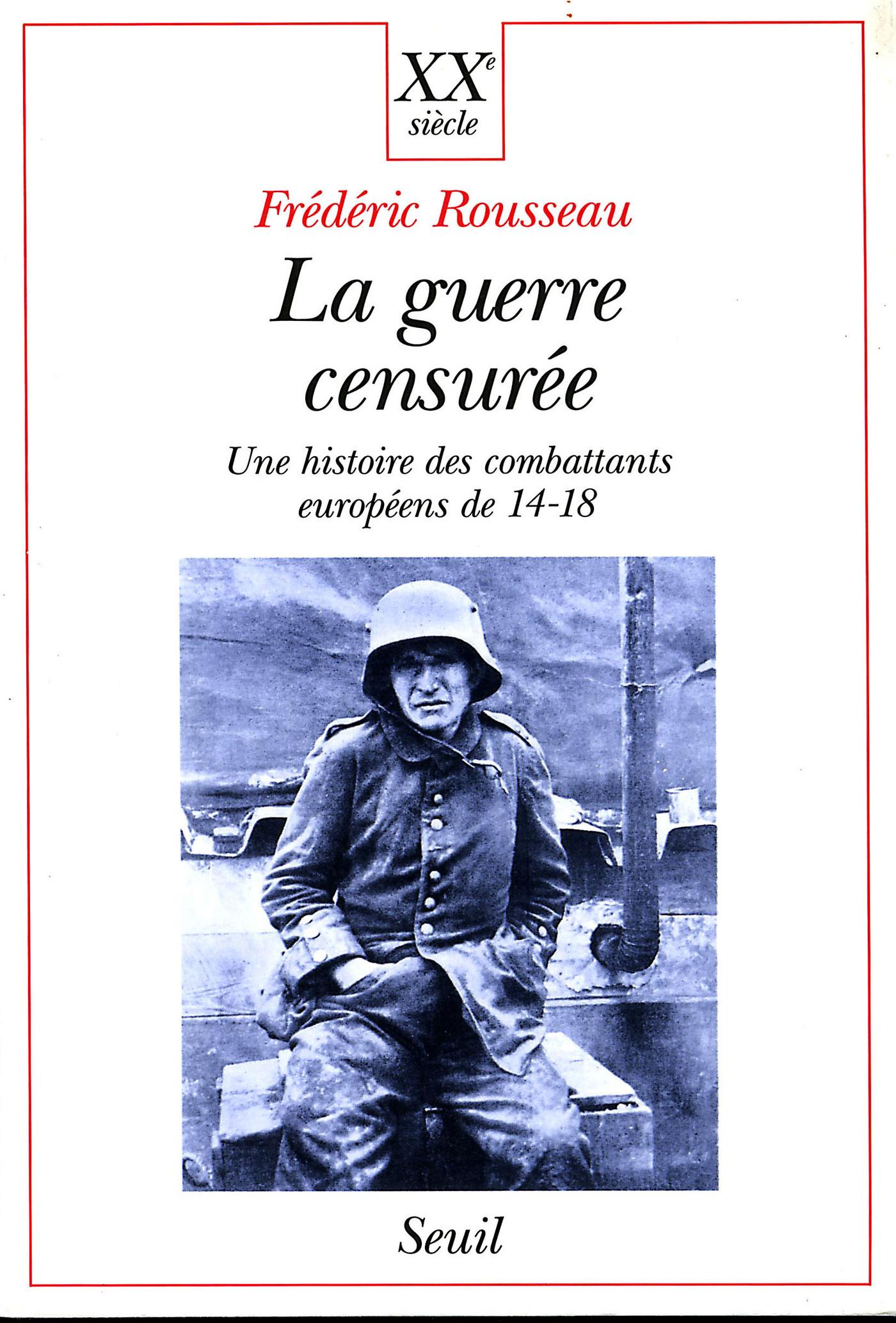 La Guerre censurée. Une histoire des combattants européens de 14-18 | Rousseau, Frédéric