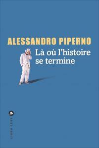 Là où l'histoire se termine | Piperno, Alessandro. Auteur