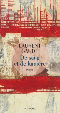 De sang et de lumière | Gaudé, Laurent (1972-....). Auteur