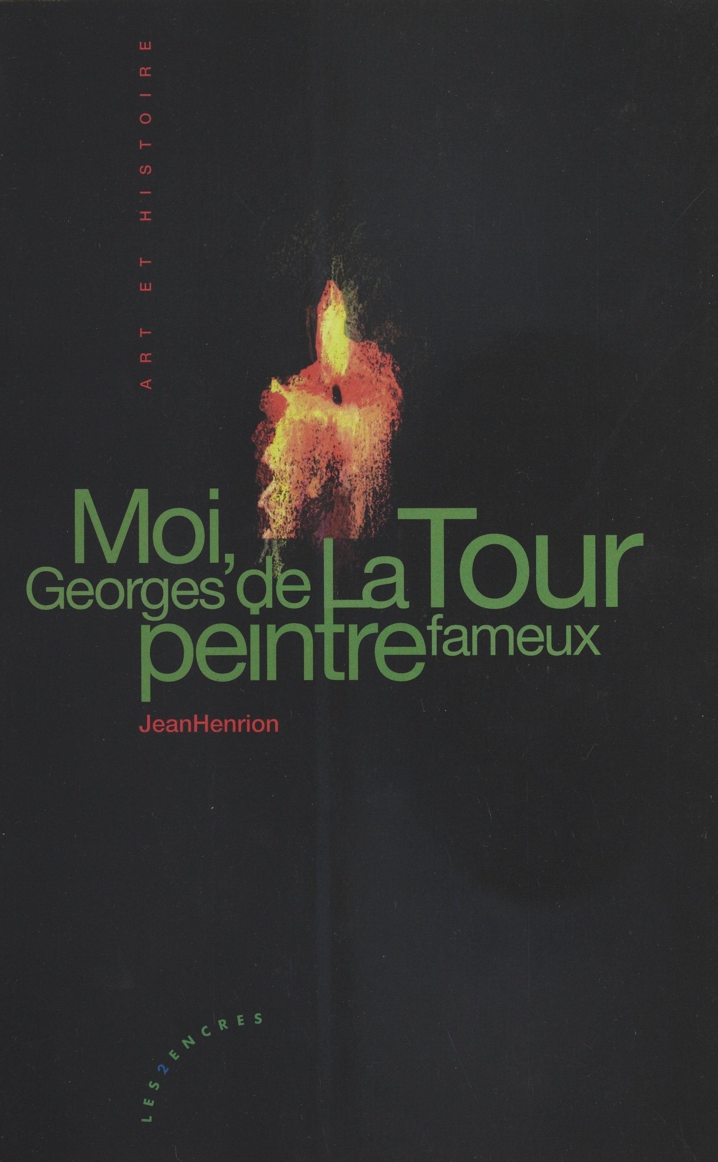 Moi, Georges de La Tour, peintre fameux | Henrion, Jean