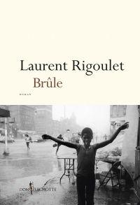 Brûle | Rigoulet, Laurent. Auteur