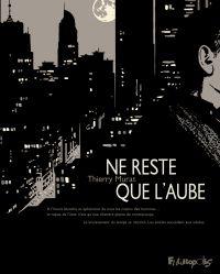 Ne reste que l'aube | Murat, Thierry (1966-....). Auteur