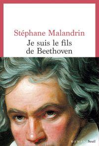 Je suis le fils de Beethoven | Malandrin, Stephane. Auteur