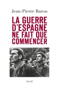 La guerre d'Espagne ne fait que commencer | Barou, Jean-Pierre (1940-....). Auteur