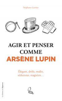 Agir et penser comme Arsène...