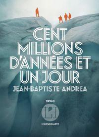 Cent millions d'années et un jour | Andrea, Jean-Baptiste. Auteur