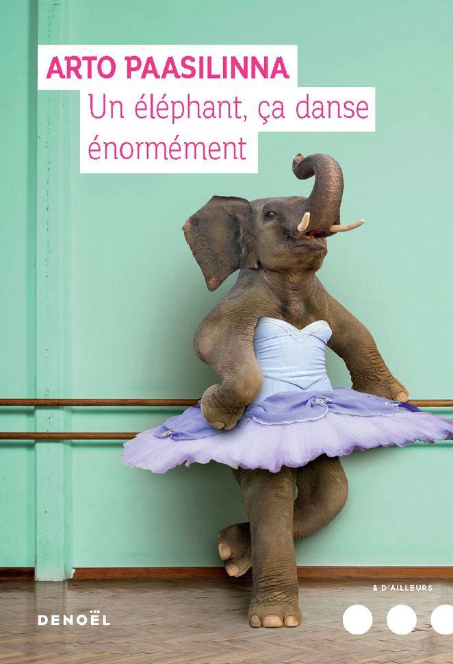 Un éléphant ça danse énormément | Paasilinna, Arto. Auteur