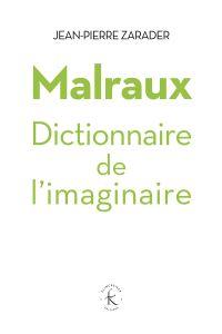 Malraux. Dictionnaire de l'...