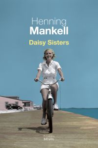 Daisy Sisters | Mankell, Henning. Auteur