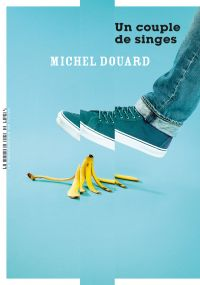 Un couple de singes | Douard, Michel (1961-....). Auteur