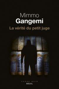 La vérité du petit juge | Gangemi, Mimmo. Auteur