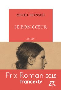 Le Bon Cœur | Bernard, Michel. Auteur