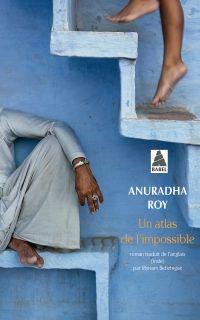 Un atlas de l'impossible | Roy, Anuradha (1967-....). Auteur