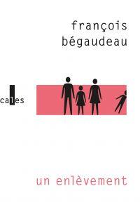Un enlèvement | Bégaudeau, François. Auteur