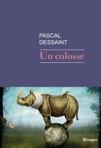 Un colosse | Dessaint, Pascal (1964-....). Auteur