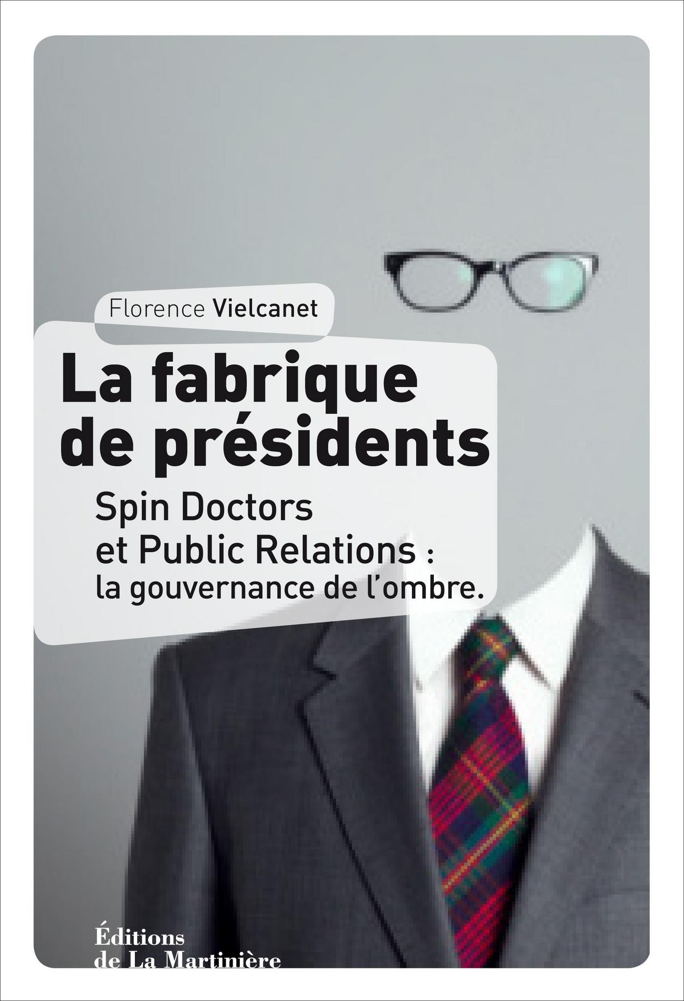 La Fabrique de présidents. Spin Doctors et Public Relations : la gouvernance de l'ombre