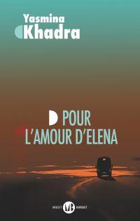 Pour l'amour d'Elena | Khadra, Yasmina. Auteur