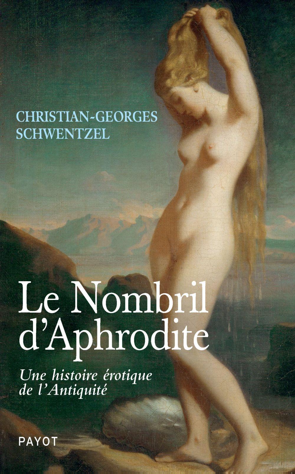 Le Nombril d'Aphrodite | Schwentzel, Christian-Georges (1967-....). Auteur