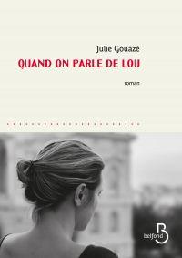 Quand on parle de Lou | Gouazé, Julie (1977-....). Auteur