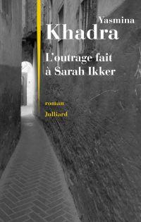 L'outrage fait à Sarah Ikker | KHADRA, Yasmina. Auteur