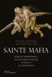 Sainte Mafia. Église et 'Ndrangheta : une histoire de pouvoir, de silence et d'absolution