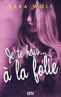 Je te hais... à la folie - tome 2 | WOLF, Sara. Auteur