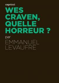 Wes Craven, quelle horreur ? | Levaufre, Emmanuel (1971-....). Auteur