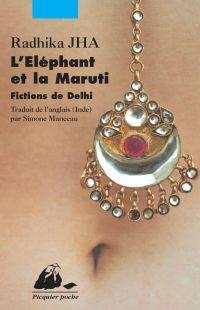 L'Eléphant et la Maruti | Jha, Radhika (1969-....). Auteur