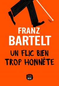 Un flic bien trop honnête | Bartelt, Franz. Auteur