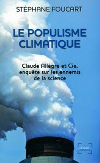 Le Populisme climatique. Claude Allègre et Cie, enquête sur les ennemis de la science | Foucart, Stéphane (1973-....). Auteur