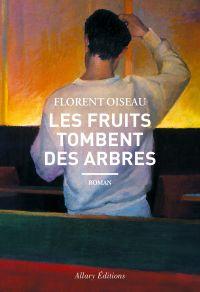 Les fruits tombent des arbres | Oiseau, Florent (1990-....). Auteur