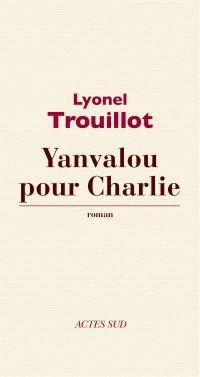 Yanvalou pour Charlie | Trouillot, Lyonel (1956-....). Auteur