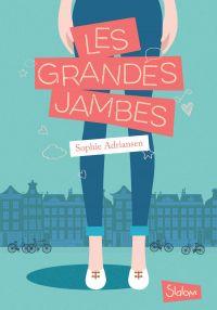 Les Grandes Jambes - Lecture roman jeunesse adolescence - Dès 10 ans | Adriansen, Sophie