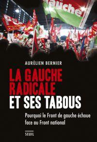 La Gauche radicale et ses tabous. Pourquoi le Front de gauche échoue face au Front national