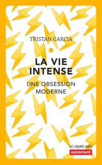 La vie intense. Une obsession moderne | Garcia, Tristan. Auteur