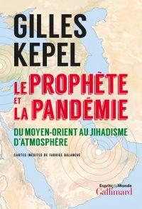 Le prophète et la pandémie. Du Moyen-Orient au jihadisme d'atmosphère | Kepel, Gilles. Auteur